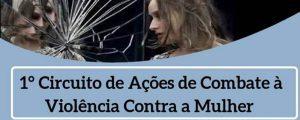 02/09 a 11/10 – 1º Circuito de Ações de Combate à Violência Contra a Mulher