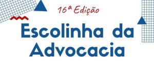 Inscrições abertas para a 16ª Escolinha da Advocacia