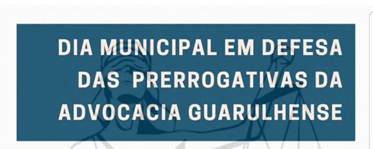 Dia Municipal em Defesa das Prerrogativas da Advocacia Guarulhense