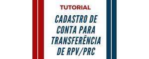 TUTORIAL: Cadastro de Conta Para Transferência de RPV/PRC