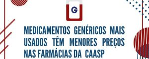 Medicamentos genéricos mais usados têm menores preços nas farmácias da CAASP