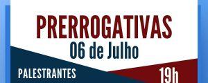 06/07 – Evento: Prerrogativas