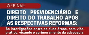 17/08 – Direito Previdenciário e Direito do Trabalho Após as Respectivas Reformas