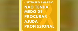 Setembro Amarelo – Não tenha medo de procurar ajuda profissional