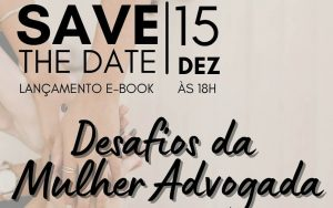 15/12 – Lançamento do E-book Desafios da Mulher Advogada