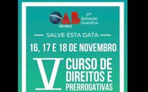 Read more about the article Salve esta data – 16, 17 e 18 de novembro – V Curso de Direitos e Prerrogativas