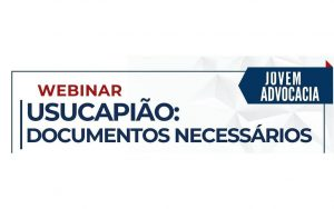 """Read more about the article A Comissão da Jovem Advocacia realizou a webinar sobre o tema: """"Usucapião: Documentos Necessários"""""""