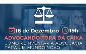 """A Comissão das Sociedades da Advocacia realizou a webinar sobre o tema: """"Advogando fora da caixa: Como reinventar a advocacia para o mundo novo"""""""