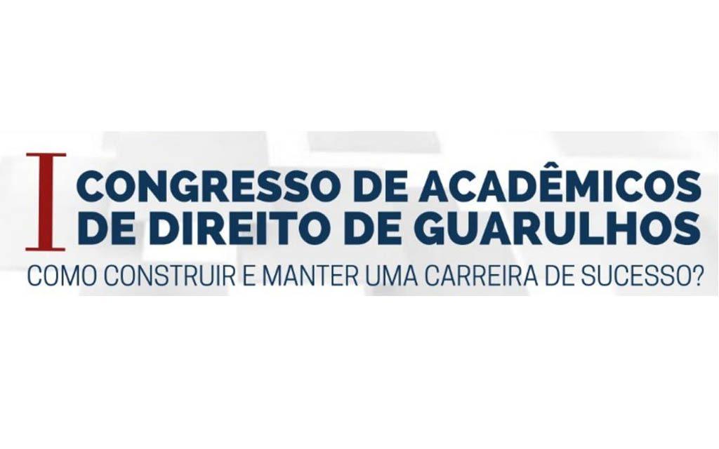I Congresso dos Acadêmicos de Direito de Guarulhos, sobre o tema: Como construir e manter uma carreira de sucesso