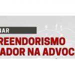 Webinar sobre o tema: Empreendedorismo Inovador na Advocacia