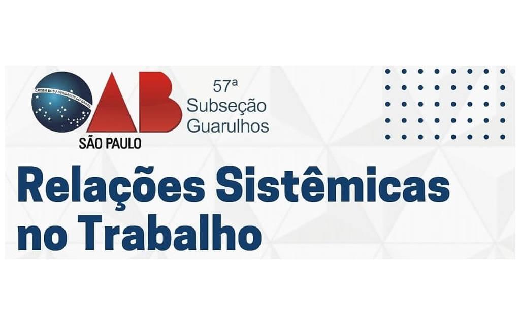 """O Núcleo de Direito Sistêmico da Comissão de Cultura, realizou a webinar sobre o tema: """"Relações Sistêmicas no Trabalho"""""""
