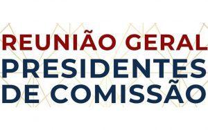 Reunião Geral de Presidentes de Comissão