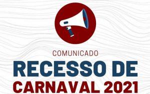 COMUNICADO! Recesso de Carnaval 2021