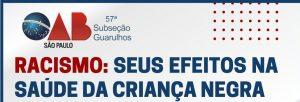 """OAB Guarulhos, por meio da Comissão da Igualdade Racial e do Núcleo para Direitos da Criança e do Adolescente, realizou a webinar sobre o tema: """"Racismo: seus efeitos na saúde da criança negra"""""""