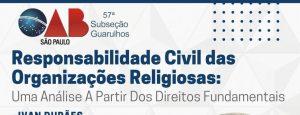 """OAB Guarulhos, por meio da Comissão de Direito e Liberdade Religiosa, realizou a webinar sobre o tema: """"Responsabilidade Civil das Organizações Religiosas: Uma Análise a Partir dos Direitos Fundamentais"""""""