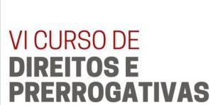 OAB Guarulhos, por meio da Comissão de Direitos e Prerrogativas, realizou o VI Curso de Direitos e Prerrogativas