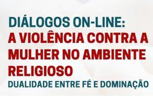 Transmissão do Diálogo On line, sobre o tema: A Violência Contra a Mulher no Ambiente Religioso