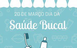 20 de Março – Dia da Saúde Bucal