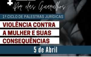 1º Ciclo de Palestras jurídicas sobre Violência Contra a Mulher e suas Consequências (05/04)