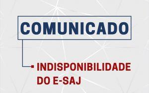 COMUNICADO IMPORTANTE – Indisponibilidade do E-SAJ