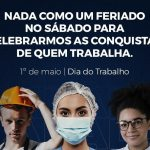 1º de Maio – Dia do Trabalho