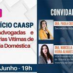 15/06 – Benefício CAASP para Advogadas e Estagiárias vítimas de violência doméstica