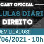 """24/06 – Lançamento Oficial do Podcast """"Pílulas Diárias de Direito"""""""
