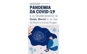 """Read more about the article Transmissão da webinar sobre o tema: """"Pandemia da COVID-19 e os desdobramentos na saúde Mental e no uso do álcool e outras Drogas"""""""