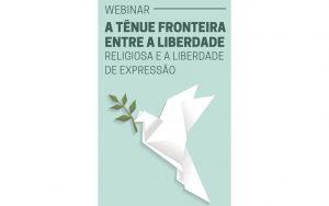 """Read more about the article Transmissão da webinar: """"A tênue fronteira entre a Liberdade Religiosa e a Liberdade de Expressão"""""""