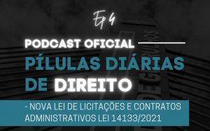 Read more about the article Pílulas Diárias de Direito – Episódio 4 – Nova Lei de Licitações e Contratos Administrativos Lei 14133/2021