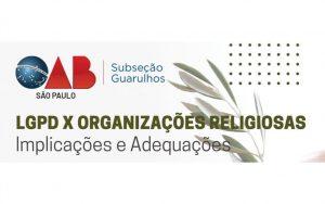 """Read more about the article Transmissão da webinar sobre o tema: """"LGPD X Organizações Religiosas – Implicações e Adequações"""""""