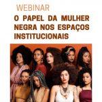 Transmissão da webinar: O Papel da Mulher Negra nos Espaços Institucionais
