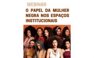 Read more about the article Transmissão da webinar: O Papel da Mulher Negra nos Espaços Institucionais