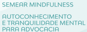 Read more about the article Semear Mindfulness – Autoconhecimento e tranquilidade mental para Advocacia