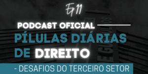 Read more about the article Pílulas Diárias de Direito – Episódio 11 – Desafios do Terceiro Setor